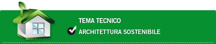 Tema tecnico: Architettura sostenibile
