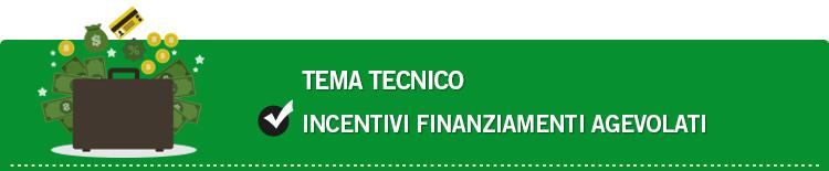 Tema tecnico: Incentivi e finanziamenti agevolati