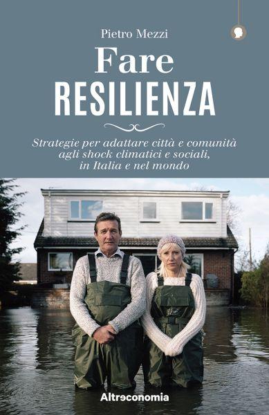 La resilienza urbana per rispondere alle emergenze climatiche. Un nuovo libro di Altroconsumo